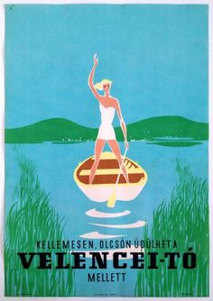 Travel Poster Summer on Velence Lake flat boat 1959 Sign: Szűcs Pál Old Posters, Illustrations And Posters, Retro Posters, Vintage Advertisements, Vintage Ads, Poster S, Poster Prints, Around The World In 80 Days, Pub