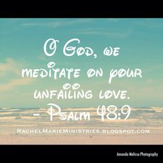 Within your temple, O God, we meditate on your unfailing love. (‭Psalm‬ ‭48‬:‭9‬ NIV)