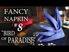 "The King of Random You Tube channel: lots of napkin folds and a how-to of a cool swan cut from an apple! Fancy Napkin #8 - ""Bird of Paradise"""