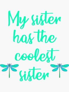 """""""My sister has the coolest sister. Prettiest cutest little sis. World's best okayest sister."""" Sticker by IvyArtistic Happy Birthday Mom From Daughter, Happy Birthday Girl Quotes, Birthday Wishes For Sister, Love My Sister, Funny Birthday Gifts, Lil Sis, Birthday Ideas, Motivational Thoughts In Hindi, Birthday Card Drawing"""