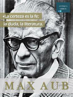 'La certeza es la fe, la duda, la literatura'. Max Aub www.olelibros.com