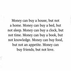 And money runs out. Love And Money Quotes, Quotes To Live By, Me Quotes, City Quotes, Paint Quotes, The Words, Serious Quotes, Father Quotes, Inspire Me