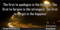 The first to apologize is the bravest The first to forgive is the strongest  The first to apologize is the bravest. The first to forgive is the strongest. The first to forget is the happiest  For more #brainquotes http://ift.tt/28SuTT3  The post The first to apologize is the bravest The first to forgive is the strongest appeared first on Brain Quotes.  http://ift.tt/2fTQ5Mw