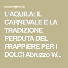 L'AQUILA: IL CARNEVALE E LA TRADIZIONE PERDUTA DEL FRAPPIERE PER I DOLCI Abruzzo Web Quotidiano on line per l'Abruzzo. Notizie, politica, sport, attualitá.