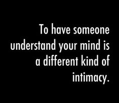 Can there be anything more beautiful than someone truly understanding our innermost core.