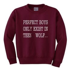 Perfect boys only exist in Teen Wolf printed on Crew neck Sweatshirt ❤ liked on Polyvore featuring sweaters