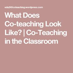 What Does Co-teaching Look Like? | Co-Teaching in the Classroom