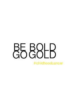 Be Bold Go Gold and spread childhood cancer awareness year round! #BeBoldGoGold