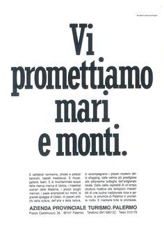AZIENDA PROVINCIALE DEL TURISMO DI PALERMO ad (1987). CW: Marco Carnevale. AD: Francesca Schiavoni. (This ad was awarded with the most prestigious prize for a young copywriter in those years: Emanuele Pirella's personal appreciation).