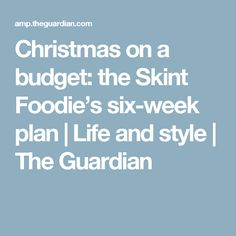 Christmas on a budget: the Skint Foodie's six-week plan | Life and style | The Guardian