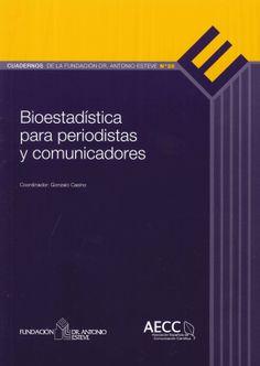 Bioestadística para periodistas y comunicadores / coordinador, Gonzalo Casino. Fundación Dr Antonio Esteve, 2013.---------------------------Doazón da Fundación Dr Antonio Esteve