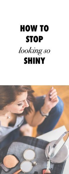 How To Stop Looking So Shiny