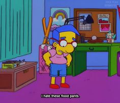 """""""Everything's coming up Milhouse!"""""""