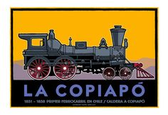 La Copiapó, The first steam engine to traverse Chile, between Copiapó and the port city of Caldera, from 1851 to 1858.   Posters made by Jorge Lillo Valenzuela, chilean illustrator and designer.