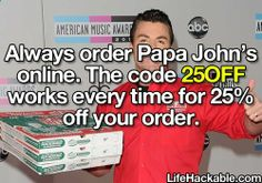Order Papa Johns online with Code 25OFF will give you 25% off your order every time.