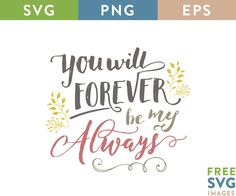 SVG Free File, SVG Free File for Cricut, Cricut ideas, Quote Ideas DIY, DIY, Quote SVG, You Will Forever Be My Always SVG.