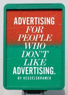 Advertising for People Who Don't Like Advertising by Kesselskramer. Save 10 Off!. $26.95. 240 pages. Publication: May 17, 2012. Publisher: Laurence King Publishers (May 17, 2012)
