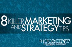 8 Killer Marketing & Strategy Tips for Your Photography Business