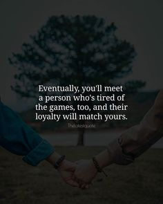 Eventually you'll meet a person who's tired of the games too and their loyalty will match yours. . . #thelatestquote #quotes