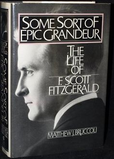 Some Sort of Epic Grandeur: The Life of F. Scott Fitzgerald by Matthew Joseph Bruccoli