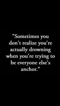 Think about this one, though. Of course you're drowning if you're trying to be everyone's anchor. Everyone else is drowning, too. Know why? Anchors sink. That is the whole point of the anchor's existence. Pinterest needs a new metaphor.