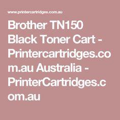 Brother TN150 Black Toner Cart - Printercartridges.com.au Australia  - PrinterCartridges.com.au Canon Print, Printer Toner, Printer Ink Cartridges, Laser Toner Cartridge, Brother Printers, Ink Toner, Australia, Yellow, Black