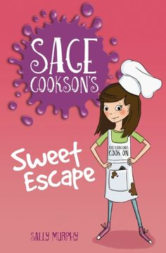 Sage Cookson's Sweet Escape (Sage Cookson by Sally Murphy New Books, Good Books, Australian Authors, Book Week Costume, Text For Her, Ordinary Girls, Book Categories, Chapter Books, Sally