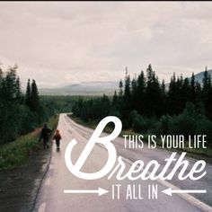 This is your life breathe it all in life quotes quotes quote life inspirational motivational life lessons