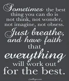 """""""...HAVE FAITH THAT EVERYTHING WILL WORK...."""""""