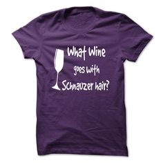 What Wine Goes With Schnauzer Hair T-Shirts, Hoodies. SHOPPING NOW ==► https://www.sunfrog.com/Pets/What-Wine-Goes-With-Schnauzer-Hair.html?id=41382
