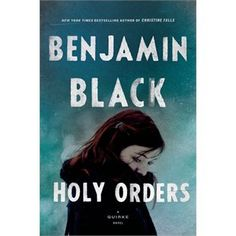 Holy Orders: A Quirke Novel by Benjamin Black August 2013