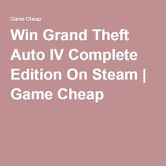 Win Grand Theft Auto IV Complete Edition On Steam | Game Cheap