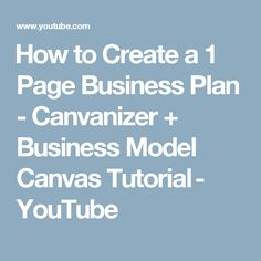 How to Create a 1 Page Business Plan - Canvanizer + Business Model Canvas Tutorial - YouTube