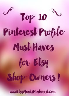 Top 10 Pinterest Profile Must Haves for Etsy Shop Owners! Very helpful article