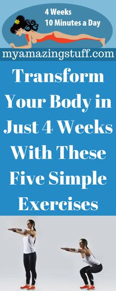 We give you 5 simple exercises, and this go along with your diet. You'll notice major improvement within a month. You won't lose weight like crazy, but you will sure get closer to the body of your dreams.