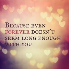 Because even forever doesnt seem long enough with you #quote #love ...