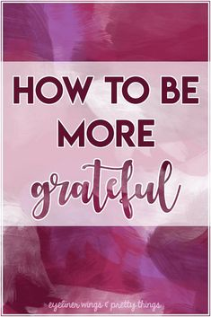 How to Be More Grateful - Expressing Gratitude - eyeliner wings & pretty things