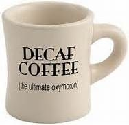 Decaf Coffee--The Ultimate Oxymoron