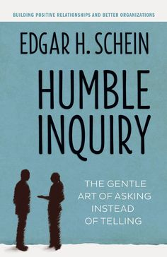 Humble Inquiry: The Gentle Art of Asking Instead of Telling: Amazon.co.uk: Edgar H Schein: 9781609949815: Books