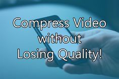 Compress Video without Losing Quality