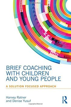 Brief Coaching with Children and Young People: A Solution Focused approach by Harvey Ratner