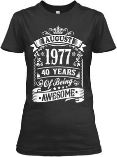 AUGUST 1977 - 40 YEARS OF BEING AWESOME SHIRT
