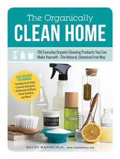 Want to make the cleaners for your spring cleaning? Pre-order The Organically Clean Home: 150 Everyday Organic Cleaning Products You Can Make Yourself--The Natural, Chemical-Free Way by Clean Mama Diy Cleaners, Cleaners Homemade, Household Cleaners, House Cleaners, Cleaning Recipes, Cleaning Hacks, Cleaning Schedules, Cleaning Supplies, Cleaning Checklist