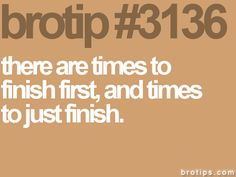 A veces vale la pena acabar primero, y a veces sólo acabar.