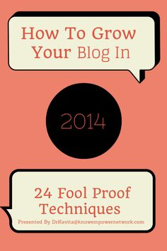 #blogging #how to grow your blog 2014 The 24 fool proof techniques mentioned in this post and in the Infographics above will help you grow your blog phenomenally, because they are not only targeted at blog growth but also because they ALL are tried and tested methods employed by smart bloggers