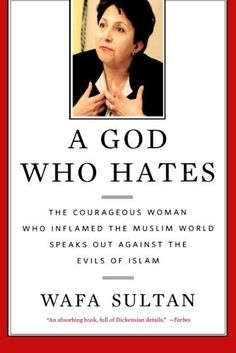 A God Who Hates: The Courageous Woman Who Inflamed the Muslim World Speaks Out Against the Evils of Islam by Wafa Sultan, http://www.amazon.com/dp/0312538367/ref=cm_sw_r_pi_dp_VKVWrb1M7TCWG