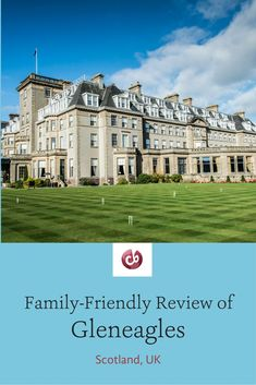 Family-friendly review and highlights of Gleneagles, Perthshire, Scotland
