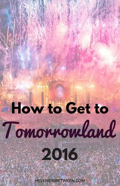 How to Get to Tomorrowland 2016