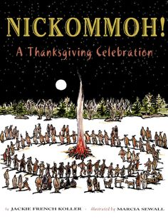 """Nickommoh! A Thanksgiving Celebration  Called Nickommoh, the Narragansett people gather for a joyful harvest celebration as it has been performed since before the arrival of the first Pilgrims in New England. A glossary and author's note traces the connection between Nickommoh and the """"first"""" Thanksgiving."""