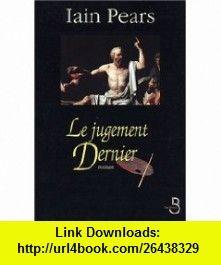 Le Jugement dernier (9782714437822) Iain Pears , ISBN-10: 2714437826  , ISBN-13: 978-2714437822 ,  , tutorials , pdf , ebook , torrent , downloads , rapidshare , filesonic , hotfile , megaupload , fileserve